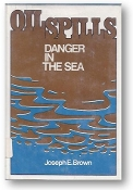 Oil Spills, Danger in the Sea by Joseph E Brown, 1978