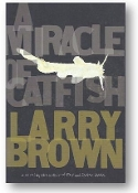 A Miracle of Catfish by Larry Brown, 2007.