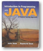 Introduction to Programming with Java, a problem solving approach by John Dean and Raymond Dean, 2007.