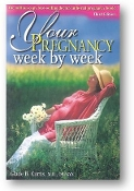 Your Pregnancy, Week by Week by Glade B. Curtis, M.D., 1997.