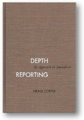 Depth Reporting, an Approach to Journalism by Copple, 1964
