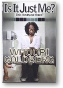 Is It Just Me? Or is it nuts out there? by Whoopi Goldberg, 2010