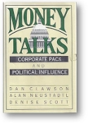 Money Talks, Corporate PACs and Political Influence, by Dan Clawson, Alan Neustadtl & Denise Scott, 1992