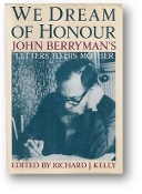 We Dream of Honour, John Berryman's Letters to His Mother by Richard J. Kelly, 1988