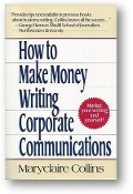 How to Make Money Writing Corporate Communications, market your writing and yourself! by Maryclaire Collins, 1995