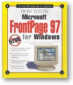 How to Use Microsoft FrontPage 97 for Windows by Celine Latulipe, 1996