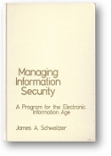 Managing Information Security, a Program for the Electronic Information Age by James A. Schweitzer, 1982