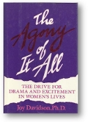 The Agony of It All, the Drive for Drama and Excitement in Women's Lives by Joy Davidson, Ph.D., 1988