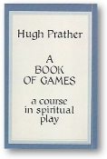 A Book of Games, a course in spiritual play by Hugh Prather, 1981