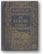 American Beginnings in Europe by Wilbur Fisk Gordy, 1925