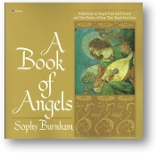 A Book of Angels, reflections on angels past and present and true stories of how they touch our lives, by Sophy Burnham, 1990