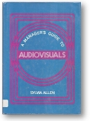 A Manager's Guide to Audiovisuals by Sylvia Allen, 1979