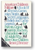 American Children's Folklore, a book of rhymes, games, jokes, stories, secret languages, beliefs and camp legends by Simon J. Bronner, 1988