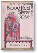 Blood Red, Sister Rose, a novel of the Maid of Orleans by Thomas Keneally, 1974