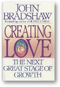 Creating Love, the next great stage of growth by Bradshaw, 1992