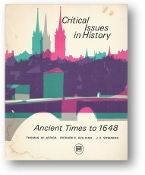 Critical Issues in History, Vol. 1, Ancient Times to 1648 by Thomas W. Africa, Richard E. Sullivan & J.K. Sowards, 1967