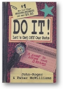 Do It! Let's Get Off Our Buts, a guide to living your dreams by John-Roger and Peter McWilliams, 1991