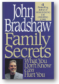 Family Secrets, what you don't know can hurt you, by John Bradshaw, 1995