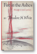 Fire in the Ashes by Theodore H. White, 1953