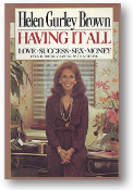 Having It All, Love, Success, Sex, Money, even if you're starting with nothing by Helen Gurley Brown, 1982