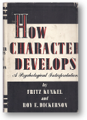 How Character Develops, a psychological interpretation by Fritz Kunkel and Roy E. Dickerson, 1940