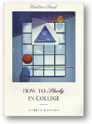 How to Study in College, 4th Ed., Walter Pauk, 1989