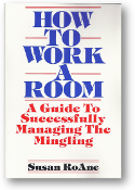 How to Work a Room, a guide to successfully managing the mingling by Susan RoAne, 1988