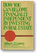 How You Can Become Financially Independent by Investing in Real Estate by Albert J. Lowry, 1977