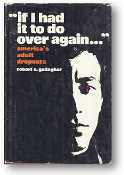 If I had It to do Over Again, America's adult dropouts by Robert S. Gallagher, 1969