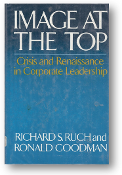 Image at the Top, Crisis and Renaissance in Corporate Leadership by Richard S. Ruch and Ronald Goodman, 1983