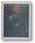 In the Beginning, creation stories from around the world by Virginia Hamilton & Barry Mosser, 1988