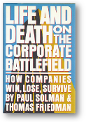Life and Death on the Corporate Battlefield, how companies win, lose, survive by Paul Solman & Thomas Friedman, 1982