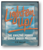 Lighten Up, The Amazing Power of Grace Under Pressure by C.W. Metcalf, 1994