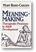 Meaning-Making, therapeutic processes in adult development by Mary Baird Carlsen, 1988