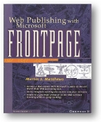 Microsoft FrontPage, Web Publishing With Version 1.1, by Martin S. Matthews, 1996