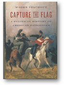 Capture the Flag, a political history of American patriotism by Woden Teachout, 2009