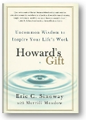 Howard's Gift, uncommon wisdom to inspire your life's work by Eric C. Sinoway and Merrill Meadow, 2012