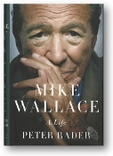 Mike Wallace, A Life by Peter Rader.